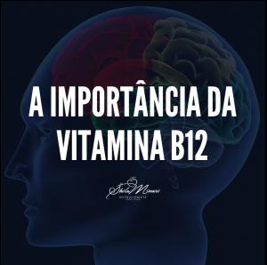 A Importância da Vitamina B12